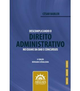 DESCOMPLICANDO O DIREITO ADMINISTRATIVO NO EXAME DA OAB E CONCURSOS - 3ª EDIÇÃO