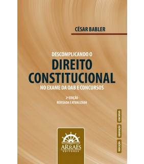 DESCOMPLICANDO O DIREITO CONSTITUCIONAL NO EXAME DA OAB E CONCURSOS - 2ª EDIÇÃO