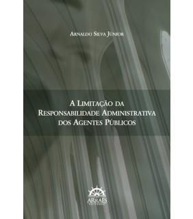 A LIMITAÇÃO DA RESPONSABILIDADE ADMINISTRATIVA DOS AGENTES PÚBLICOS