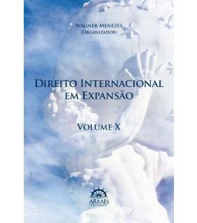 DIREITO INTERNACIONAL EM EXPANSÃO - VOL. 10