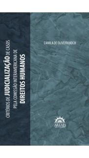 CRITÉRIOS DE JUDICIALIZAÇÃO DE CASOS PELA COMISSÃO INTERAMERICANA DE DIREITOS HUMANOS