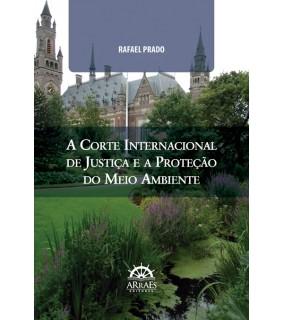 PRÉ-VENDA!!! A CORTE INTERNACIONAL DE JUSTIÇA E A PROTEÇÃO DO MEIO AMBIENTE