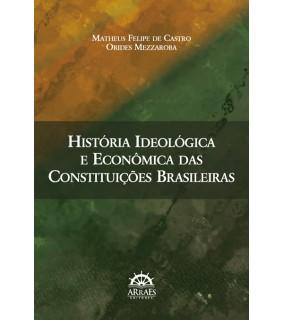 História Ideológica e Econômica das Constituições Brasileiras