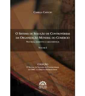 O SISTEMA DE SOLUÇÃO DE CONTROVÉRSIAS DA ORGANIZAÇÃO MUNDIAL DO COMÉRCIO: Natureza, elementos e características